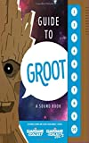 Guide to Groot: A Sound Book
