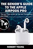THE SENIOR'S GUIDE TO THE APPLE AIRPODS PRO: Tips and...