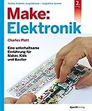 Make: Elektronik: Eine unterhaltsame Einführung für...